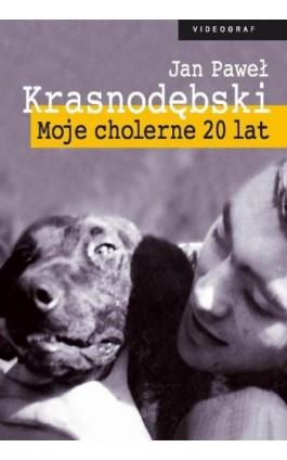 Moje cholerne 20 lat - Jan Paweł Krasnodębski - Ebook - 978-83-7835-092-7