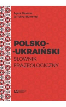 Polsko-ukraiński słownik frazeologiczny - Agata Piasecka - Ebook - 978-83-8088-257-7