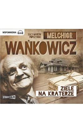 Ziele na kraterze - Melchior Wańkowicz - Audiobook - 978-83-7927-597-7