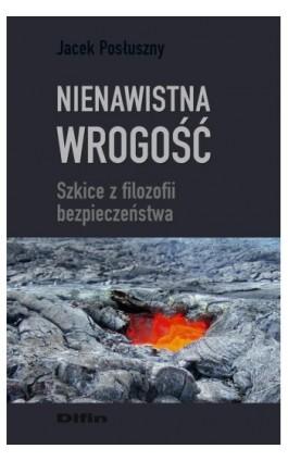 Nienawistna wrogość. Szkice z filozofii bezpieczeństwa - Jacek Posłuszny - Ebook - 978-83-7641-898-8