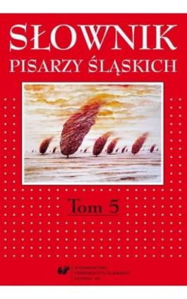 Słownik pisarzy śląskich. T. 5 - Ebook - 978-83-226-3067-9