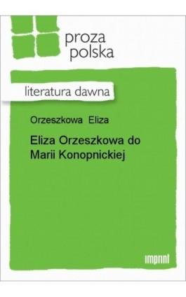 Eliza Orzeszkowa do Marii Konopnickiej - Eliza Orzeszkowa - Ebook - 978-83-270-1253-1