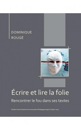 Écrire et lire la folie. Rencontrer le fou dans ses textes - Dominique Rougé - Ebook - 978-83-7271-727-6