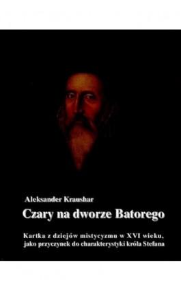 Czary na dworze Batorego - Aleksander Kraushar - Ebook - 978-83-7950-109-0
