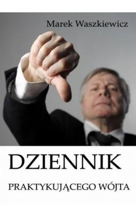 Dziennik praktykującego wójta - Marek Waszkiewicz - Ebook - 978-83-7859-570-0