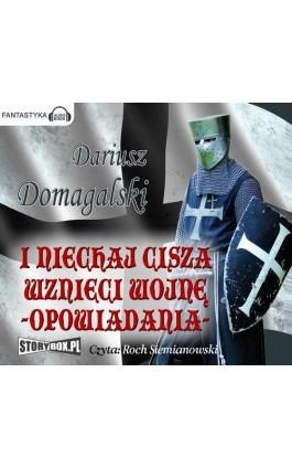 I niechaj cisza wznieci wojnę Opowiadania - Dariusz Domagalski - Audiobook - 978-83-7927-202-0