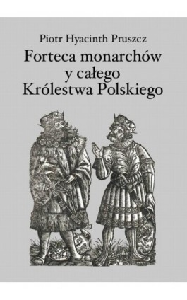 Forteca monarchów i całego Królestwa Polskiego duchowna... - Piotr Hyacinth Pruszcz - Ebook - 978-83-7950-280-6