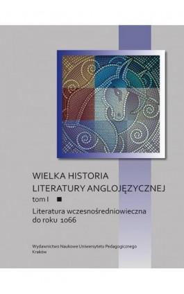 Wielka historia literatury anglojęzycznej. Tom I: Literatura wczesnośredniowieczna do roku 1066 - Ebook - 978-83-7271-724-5