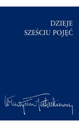 Dzieje sześciu pojęć - Władysław Tatarkiewicz - Ebook - 978-83-01-18091-1