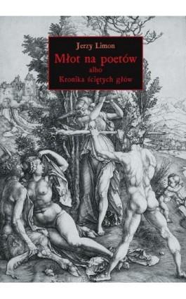 Młot na poetów albo Kronika Ściętych Głów - Jerzy Limon - Ebook - 978-83-7908-020-5