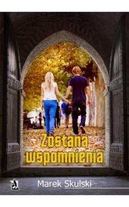 Zostaną wspomnienia - Marek Skulski - Ebook - 978-83-7900-711-0