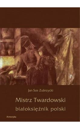 Mistrz Twardowski białoksiężnik polski - Jan Sas Zubrzycki - Ebook - 978-83-7950-363-6