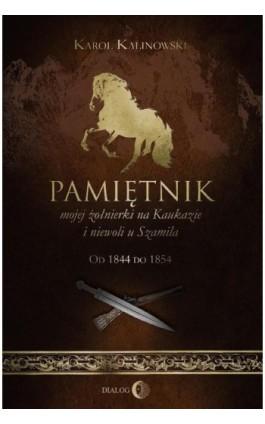 Pamiętnik mojej żołnierki na Kaukazie i niewoli u Szamila. Od 1844 do 1854 - Karol Kalinowski - Ebook - 978-83-8002-702-2