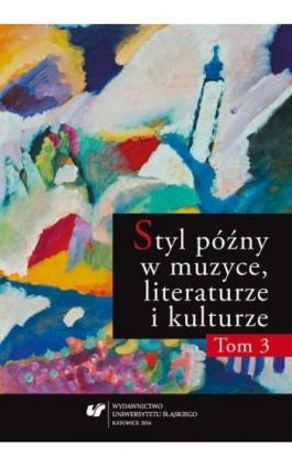 Styl późny w muzyce, literaturze i kulturze. T. 3 - Ebook - 978-83-8012-881-1