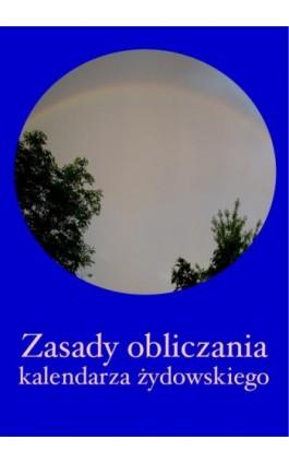 Zasady obliczania kalendarza żydowskiego - Józef Kornel Witkowski - Ebook - 978-83-7950-343-8