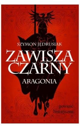 Zawisza Czarny. Aragonia - Szymon Jędrusiak - Ebook - 978-83-63035-72-3