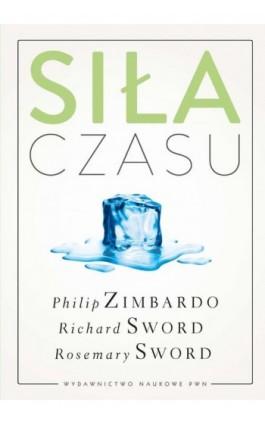 Siła czasu - Philip G. Zimbardo - Ebook - 978-83-01-18389-9