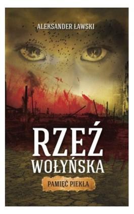 Rzeź wołyńska. Pamięć piekła - Aleksander Ławski - Ebook - 978-83-7942-332-3