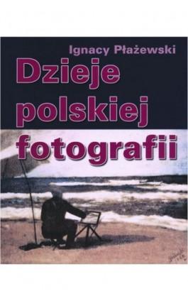 Dzieje polskiej fotografii - Ignacy Płażewski - Ebook - 978-83-05-13636-5