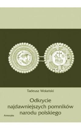 Odkrycie najdawniejszych pomników narodu polskiego - Tadeusz Wolański - Ebook - 978-83-7950-389-6