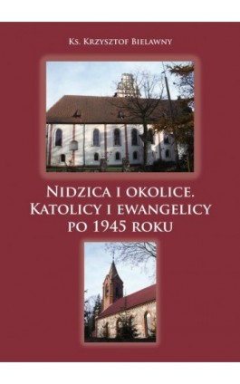 Nidzica i okolice. Katolicy i ewangelicy po 1945 roku - Krzysztof Bielawny - Ebook - 978-83-61864-03-5