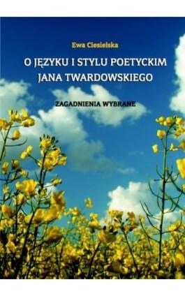 O języku i stylu poetyckim Jana Twardowskiego - Ewa Ciesielska - Ebook - 978-83-7405-556-7