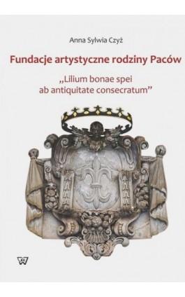 Fundacje artystyczne rodziny Paców - Anna Sylwia Czyż - Ebook - 978-83-8090-109-4