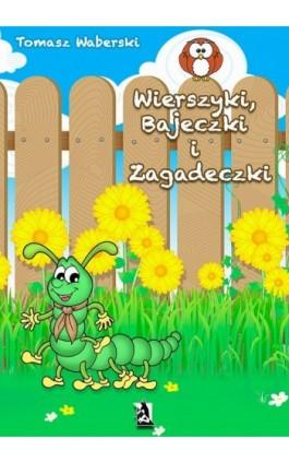 Wierszyki, Bajeczki i Zagadeczki - Tomasz Waberski - Ebook - 978-83-7900-031-9