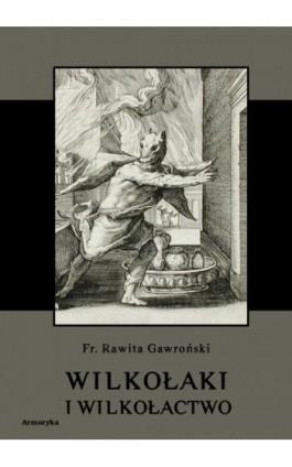Wilkołaki i wilkołactwo - Franciszek Rawita Gawroński - Ebook - 978-83-8064-053-5