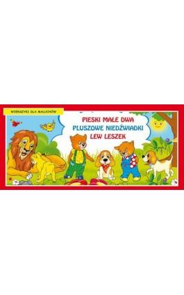 Pieski małe dwa Pluszowe niedźwiadki Lew Leszek Wierszyki dla maluchów - Praca zbiorowa - Ebook - 978-83-7898-449-8