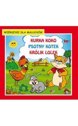 Kurka Koko Psotny kotek Królik Lolek Wierszyki dla maluchów - Krystian Pruchnicki - Ebook - 978-83-7898-450-4