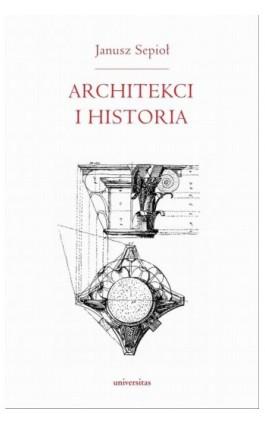 Architekci i historia - Janusz Sepioł - Ebook - 978-83-242-2569-9
