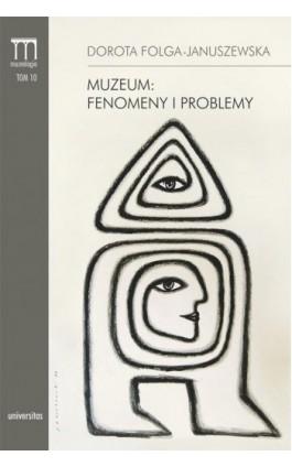 Muzeum: fenomeny i problemy - Dorota Folga-Januszewska - Ebook - 978-83-242-2557-6