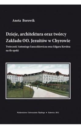 Dzieje, architektura oraz twórcy Zakładu OO. Jezuitów w Chyrowie - Aneta Borowik - Ebook - 978-83-8012-559-9