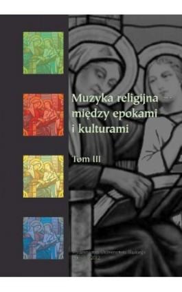 Muzyka religijna – między epokami i kulturami. T. 3 - Ebook - 978-83-8012-562-9