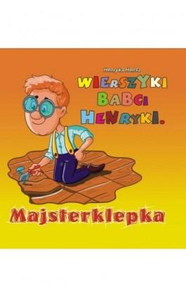 Wierszyki babci Henryki. Majsterklepka - Henryka Hensz - Ebook - 978-83-7900-179-8