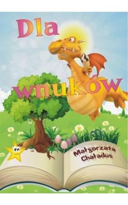 Dla wnuków - Małgorzata Chaładus - Ebook - 978-83-7900-205-4