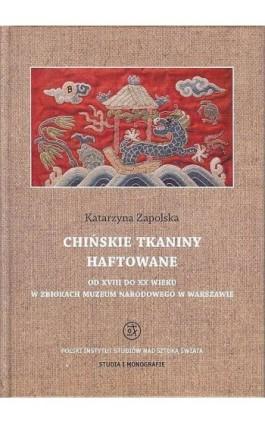 Chińskie tkaniny haftowane od XVIII do XX wieku w zbiorach Muzeum Narodowego w Warszawie - Katarzyna Zapolska - Ebook - 978-83-62737-38-3