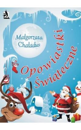 Opowiastki świąteczne - Małgorzata Chaładus - Ebook - 978-83-7900-204-7
