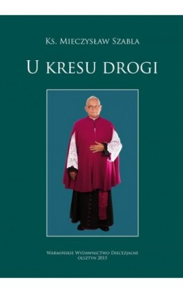 U kresu drogi - Mieczysław Szabla - Ebook - 978-83-652-1007-4