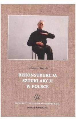 Rekonstrukcja sztuki akcji w Polsce - Łukasz Guzek - Ebook - 978-83-65480-19-4