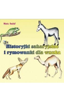 Historyjki saharyjskie i rymowanki dla wnuka - Maria Magdalena Boukef - Ebook - 978-83-7900-299-3