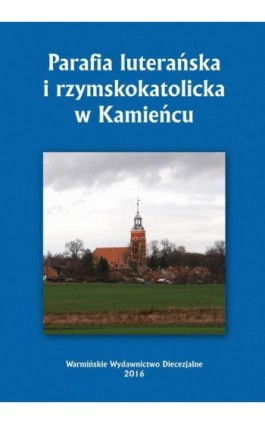 Parafia luterańska i rzymskokatolicka w Kamieńcu - Krzysztof Bielawny - Ebook - 978-83-65210-17-3