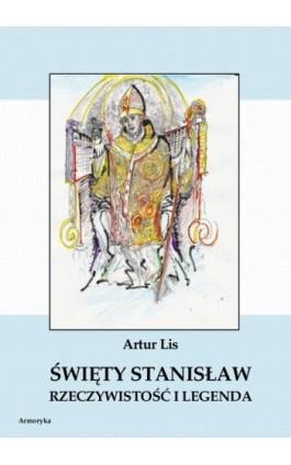 Święty Stanisław. Rzeczywistość i legenda - Artur Lis - Ebook - 978-83-8064-142-6