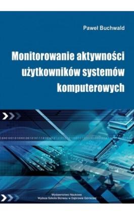 Monitorowanie aktywności użytkowników systemów komputerowych - Paweł Buchwald - Ebook - 978-83-64927-68-3