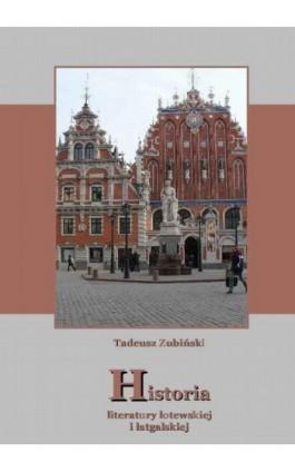 Historia literatury łotewskiej i łatgalskiej - Tadeusz Zubiński - Ebook - 978-83-63972-01-1