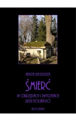 Śmierć w obrzędach i zwyczajach ludu polskiego - Henryk Biegeleisen - Ebook - 978-83-8064-364-2