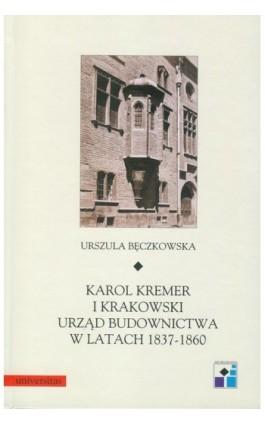 Karol Kremer i krakowski urząd budownictwa w latach 1837-1860 - Urszula Bęczkowska - Ebook - 978-83-242-1474-7