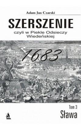 Szerszenie czyli W piekle Odsieczy Wiedeńskiej tom III Sława - Adam Jan Czarski - Ebook - 978-83-7900-554-3