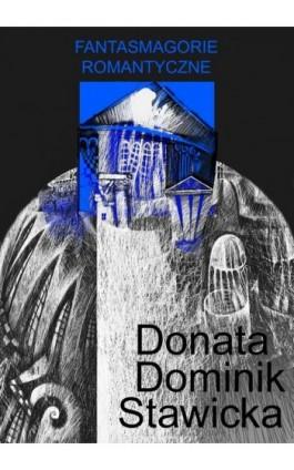 Fantasmagorie romantyczne - Donata Dominik-Stawicka - Ebook - 978-83-8041-004-6